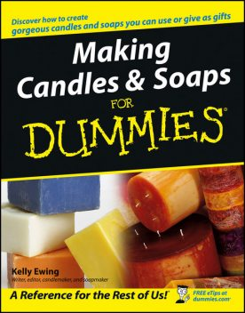 Making Candles and Soaps For Dummies, Kelly Ewing