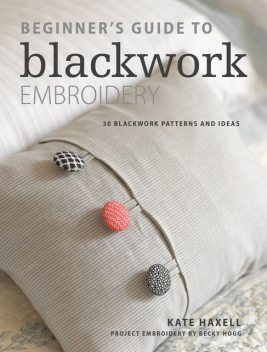 Beginner's Guide to Blackwork Embroidery, Kate Haxell