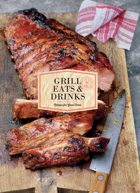 Grill Eats & Drinks, Chronicle Books