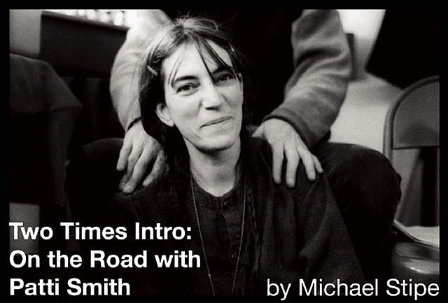 Two Times Intro: On the Road with Patti Smith, Michael Stipe
