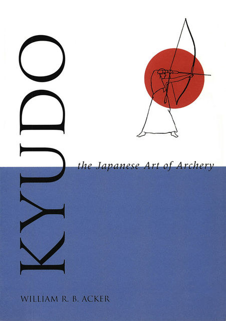 Kyudo The Japanese Art of Archery, William Acker