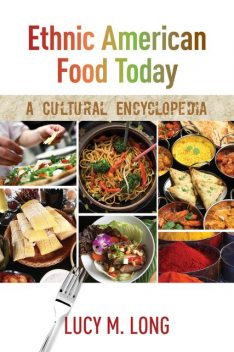 Ethnic American Food Today, Lucy M.Long