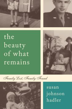 The Beauty of What Remains, Susan Hadler