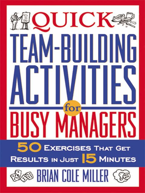 Quick Team-Building Activities for Busy Managers, Brian Cole MILLER
