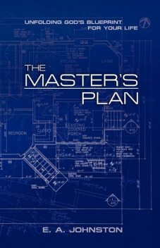 Masters Plan, The (Unfolding Gods Blueprint for your life), E.A.Johnston
