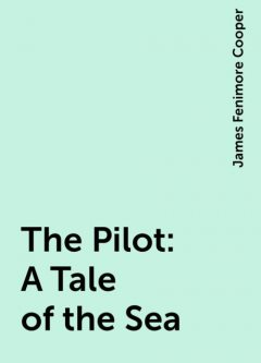 The Pilot: A Tale of the Sea, James Fenimore Cooper