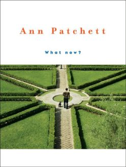 What Now, Ann Patchett