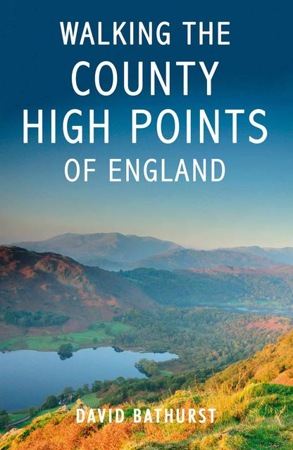 Walking the County High Points of England, David Bathurst
