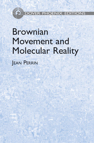 Brownian Movement and Molecular Reality, Jean Perrin