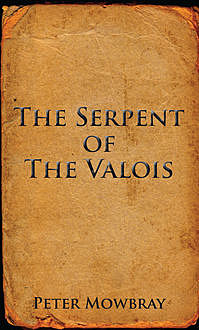 The Serpent of the Valois, Peter Mowbray