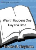 Wealth Happens One Day at a Time, Brooke M. Stephens