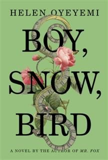 Boy, Snow, Bird: A Novel, Helen Oyeyemi