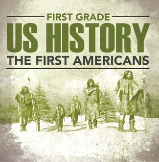 First Grade Us History: The First Americans, Baby Professor