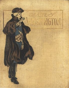 The Life of George Washington / in Words of One Syllable, Josephine Pollard