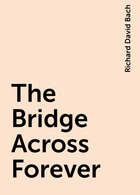 The Bridge Across Forever, Richard David Bach