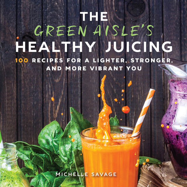 Green Aisle's Healthy Juicing, Michelle Savage