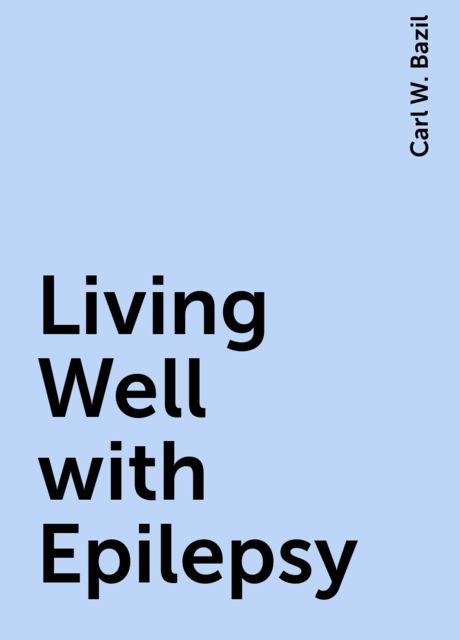Living Well with Epilepsy, Carl W. Bazil