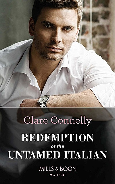 Redemption Of The Untamed Italian, Clare Connelly