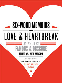 Six-Word Memoirs on Love and Heartbreak, Larry Smith, Rachel Fershleiser