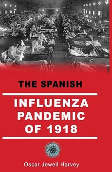 The Spanish Influenza Pandemic of 1918, Oscar Jewell Harvey