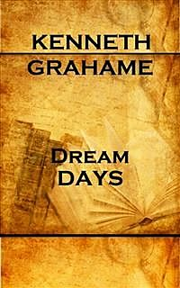 Dream Days, Kenneth Grahame