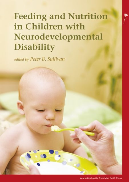 Feeding and Nutrition in Children with Neurodevelopmental Disabilities, Peter B Sullivan