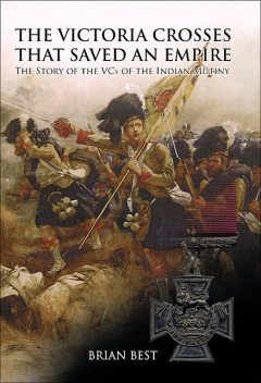 The Victoria Crosses that Saved an Empire, Brian Best