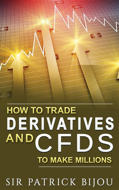 How To Trade Derivatives And CFDs To Make Millions, Sir Patrick Bijou