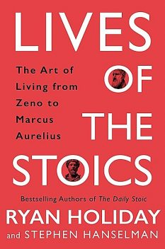 Lives of the Stoics, Ryan Holiday, Stephen Hanselman
