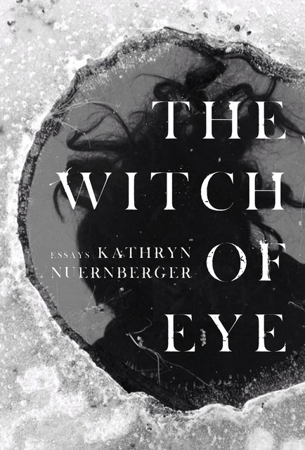 The Witch of Eye, Kathryn Nuernberger