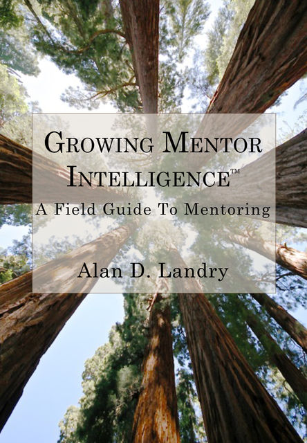 Growing Mentor Intelligence™, Alan D.Landry
