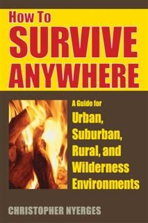 How to Survive Anywhere, Christopher Nyerges