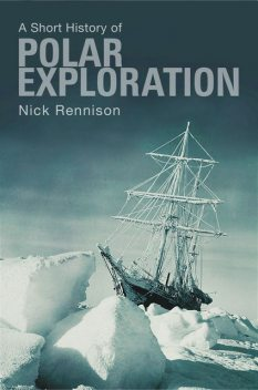 A Short History of Polar Exploration, Nick Rennison