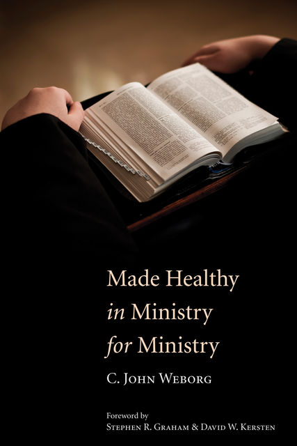 Made Healthy in Ministry for Ministry, C. John Weborg