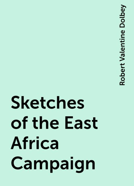 Sketches of the East Africa Campaign, Robert Valentine Dolbey