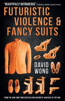 Futuristic Violence and Fancy Suits, David Wong