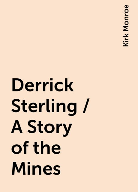 Derrick Sterling / A Story of the Mines, Kirk Monroe