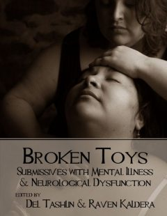 Broken Toys: Submissives With Mental Illness and Neurological Dysfunction, Raven Kaldera, Del Tashlin
