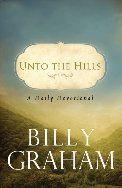 Unto the Hills: A Daily Devotional, Billy Graham