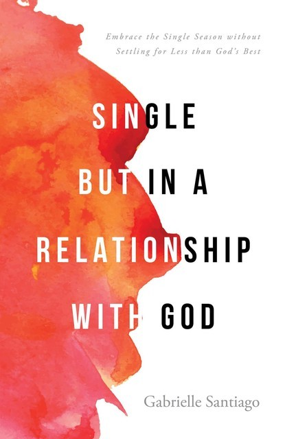 Single but in a Relationship with God, Gabrielle Santiago
