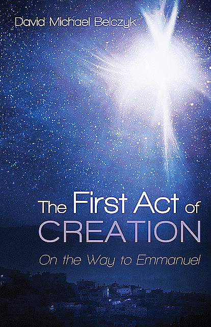 The First Act of Creation, David Michael Belczyk