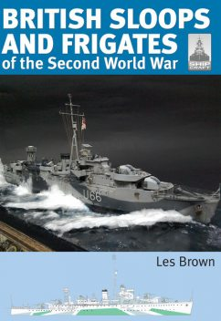 ShipCraft 27 – British Sloops and Frigates of the Second World War, Les Brown