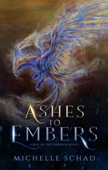 Ashes to Embers, Michelle Schad