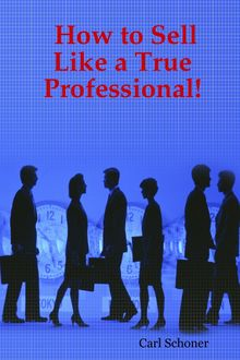 How to Sell Like a True Professional, B.A., Behavior Science, C. HT Certified Hypnotherapist Carl Schoner