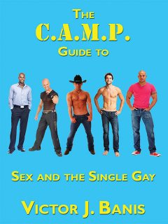 The C.A.M.P. Guide to Sex and the Single Gay, Victor J.Banis