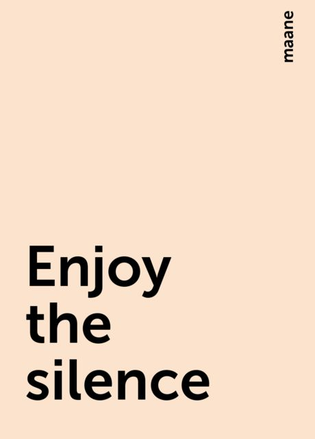 Enjoy the silence, maane