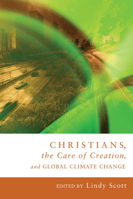 Christians, the Care of Creation, and Global Climate Change, Lindy Scott