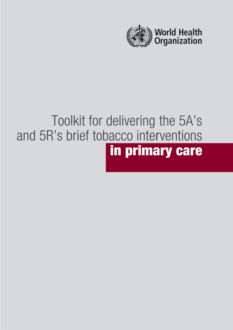 Toolkit for delivering the 5A's and 5R's brief tobacco interventions in primary care, World Health Organization