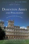 Downton Abbey and Philosophy, William Irwin