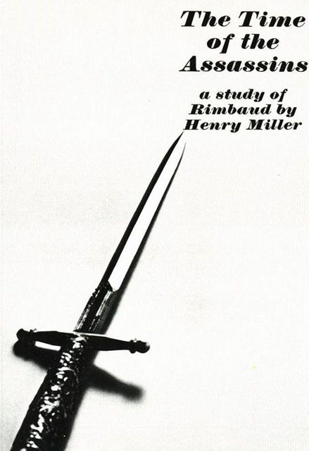 The Time of the Assassins: A Study of Rimbaud, Henry Miller